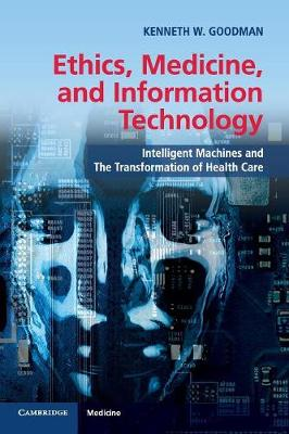 Ethics, Medicine, and Information Technology by Kenneth W. Goodman