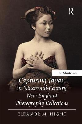 Capturing Japan in Nineteenth-Century New England Photography Collections by Eleanor M. Hight