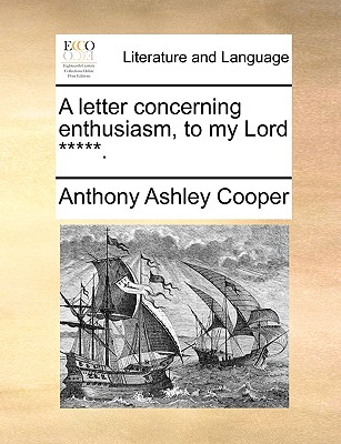 A Letter Concerning Enthusiasm, to My Lord ***** by Anthony Ashley Cooper