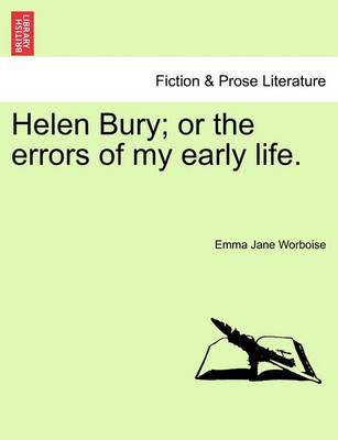 Helen Bury; Or the Errors of My Early Life. by Emma Jane Worboise