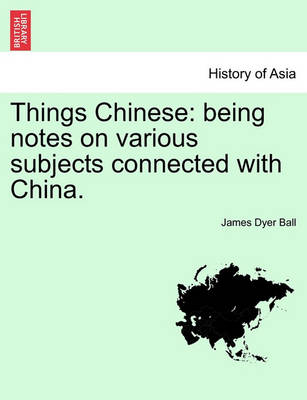 Things Chinese by James Dyer Ball