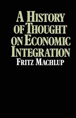 History of Thought on Economic Integration by Fritz Machlup