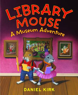 Library Mouse:A Museum Adventure by Daniel Kirk