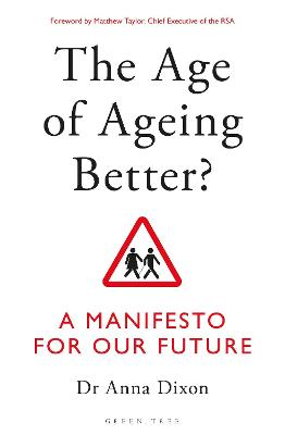The Age of Ageing Better?: A Manifesto For Our Future by Dr. Anna Dixon