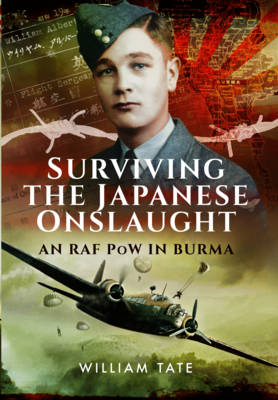 Surviving the Japanese Onslaught by William Albert Tate