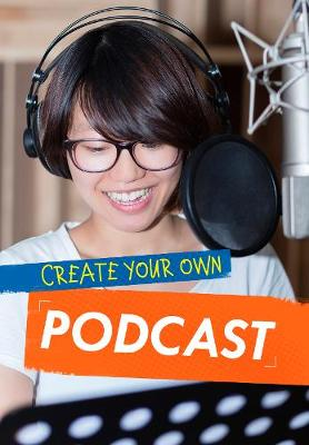 Create Your Own Podcast by Matthew Anniss