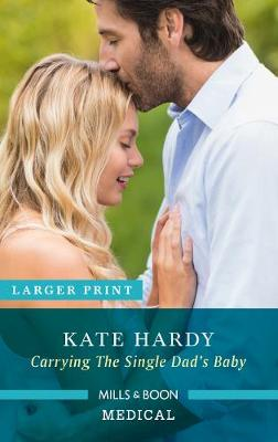 Carrying The Single Dad's Baby by Kate Hardy