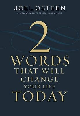 Two Words That Will Change Your Life Today by Joel Osteen
