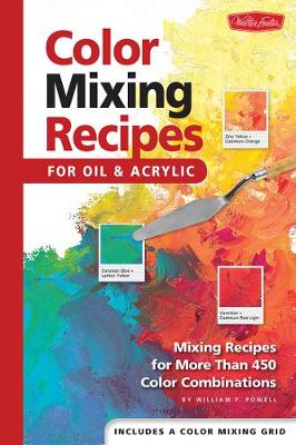 Color Mixing Recipes for Oil & Acrylic by William  F Powell