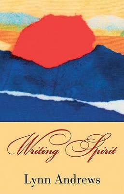 Writing Spirit by Lynn V. Andrews