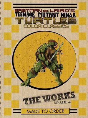 Teenage Mutant Ninja Turtles The Works Volume 4 by Kevin Eastman