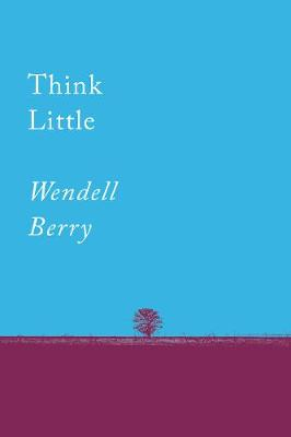 Think Little: Essays by Wendell Berry