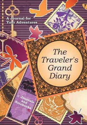 The Traveler's Grand Diary: A Journal for Your Adventures by @ Journals and Notebooks