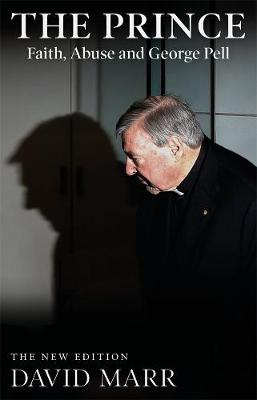 The Prince: Faith, Abuse and George Pell (updated edition) by David Marr