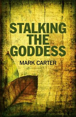 Stalking the Goddess by Mark Carter