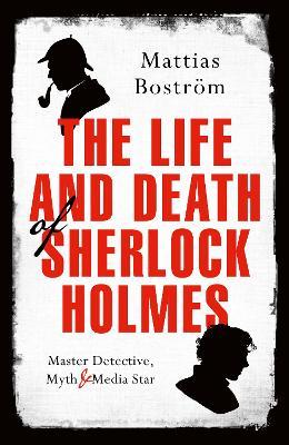 The Life and Death of Sherlock Holmes by Mattias Bostroem