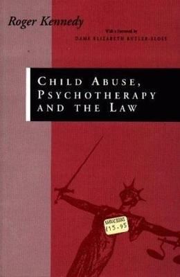 Child Abuse, Psychotherapy and the Law by Roger Kennedy