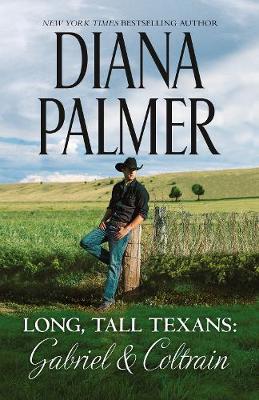 Long, Tall Texans: Gabriel & Coltrain/Texas Born/COLTRAIN'S PROPOSAL by Diana Palmer