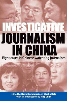 Investigative Journalism in China - Eight Cases in Chinese Watchdog Journalism by David Bandurski