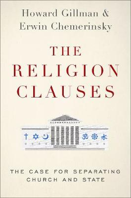 The Religion Clauses: The Case for Separating Church and State by Erwin Chemerinsky