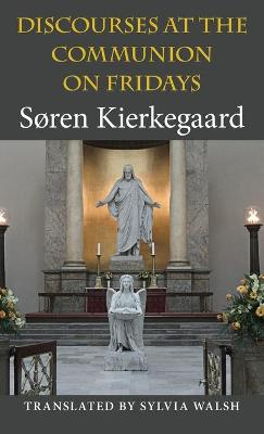 Discourses at the Communion on Fridays by Soren Kierkegaard