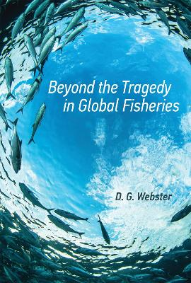 Beyond the Tragedy in Global Fisheries by D. G. Webster