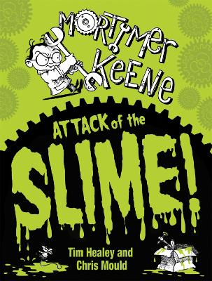 Mortimer Keene: Attack of the Slime by Tim Healey