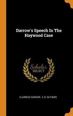 Darrow's Speech in the Haywood Case by Clarence Darrow