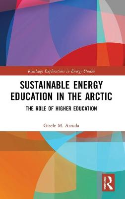 Sustainable Energy Education in the Arctic: The Role of Higher Education by Gisele M. Arruda