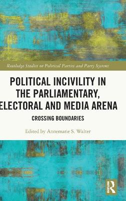 Political Incivility in the Parliamentary, Electoral and Media Arena: Crossing Boundaries book