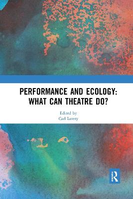 Performance and Ecology: What Can Theatre Do? by Carl Lavery