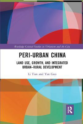 Peri-Urban China: Land Use, Growth, and Integrated Urban-Rural Development by Li Tian