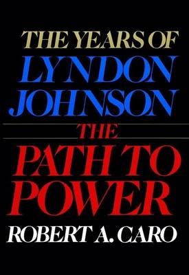 Years of Lyndon Johnson by Robert A. Caro
