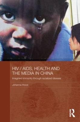 HIV/AIDS, Health and the Media in China by Johanna Hood