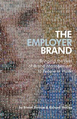 The Employer Brand - Bringing the Best of Brand   Management to People at Work by Simon Barrow