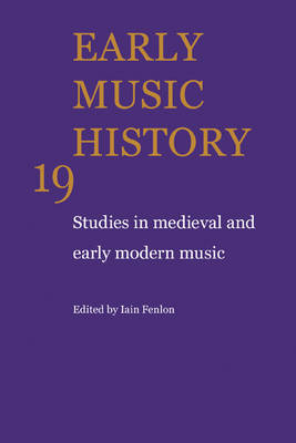 Early Music History: Volume 19 by Iain Fenlon