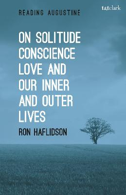On Solitude, Conscience, Love and Our Inner and Outer Lives by Ron Haflidson