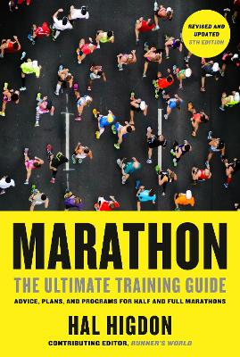 Marathon: The Ultimate Training Guide: Advice, Plans, and Programs for Half and Full Marathons book