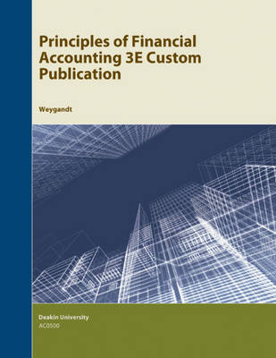 Australian Custom Select Principles of Financial Accounting 3e for Deakin University by Jerry J. Weygandt