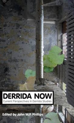 Derrida Now by John W. P. Phillips