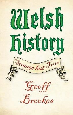 Welsh History: Strange but True by Geoff Brookes