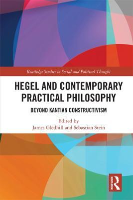 Hegel and Contemporary Practical Philosophy: Beyond Kantian Constructivism book