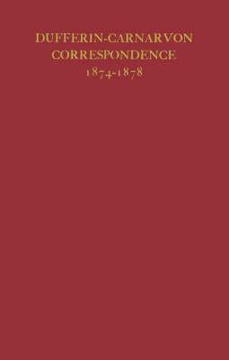 Dufferin-Carnarvon Correspondence, 1874-1878 by Frederick Temple Hamilton-Temple-Blackwood Dufferin and Ava