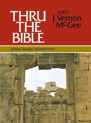 Thru the Bible Vol. 1: Genesis Through Deuteronomy by Dr J Vernon McGee