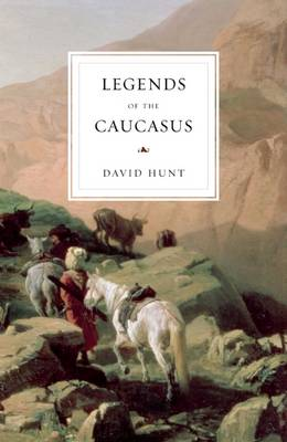 The Legends of the Caucasus by David Hunt