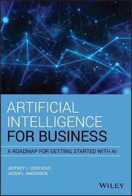 Artificial Intelligence for Business: A Roadmap for Getting Started with AI by Jason L. Anderson