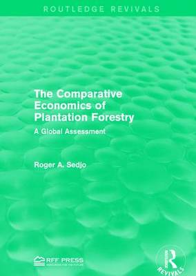 The Comparative Economics of Plantation Forestry by Roger A. Sedjo