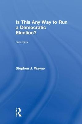 Is This Any Way to Run a Democratic Election? by Stephen J. Wayne