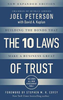10 Laws of Trust, Expanded Edition: Building the Bonds that Make a Business Great by Joel Peterson