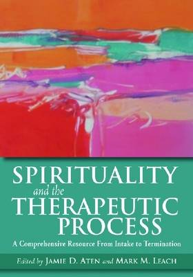 Spirituality and the Therapeutic Process by Jamie D. Aten